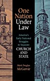 Mark Douglas McGarvie: One Nation under Law: America's Early National Struggles to Separate Church and State