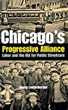 Leidenberger, Georg: Chicago's Progressive Alliance: Labor And the Bid for Public Streetcars