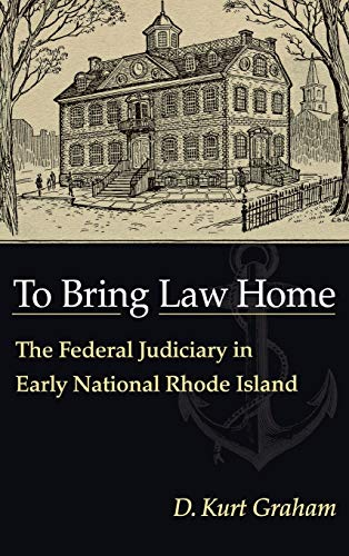 to-bring-law-home-the-federal-judiciary-in-early-national-rhode-island