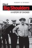 Spinney, Robert G.: City of Big Shoulders: A History of Chicago