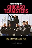 Bruno, Robert: Reforming the Chicago Teamsters: The Story of Local 705