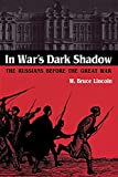 Lincoln, W. Bruce: In War&#39;s Dark Shadow: The Russians Before the Great War