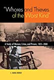 Doge, L. Mara: Whores And Thieves of the Worst Kind: A Study of Women, Crime, And Prisons, 1835-2000