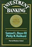 Hayes, Samuel L., III: Investment Banking : A Tale of Three Cities