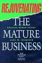 Rejuvenating the Mature Business: The…