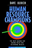 Human Resource Champions The Next Agenda for Adding Value and Delivering Results