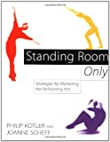 Philip Kotler: Standing Room Only: Strategies for Marketing the Performing Arts