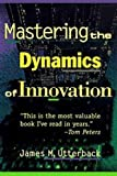 Utterback, James M.: Mastering the Dynamics of Innovation