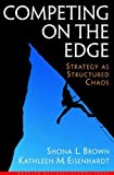 Brown, Shona L.: Competing on the Edge: Strategy As Structured Chaos