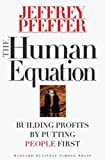 Pfeffer, Jeffrey: The Human Equation: Building Profits by Putting People First