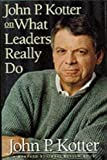 J. P. Kotter: J. P. Kotter's John P. Kotter on What Leaders Really Do(John P. Kotter on What Leaders Really Do (Harvard Business Review Book) (Hardcover))1999