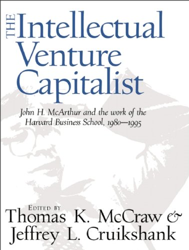 the-intellectual-venture-capitalist-john-h-mcarthur-and-the-work-of-the-harvard-business-school-1980-1995