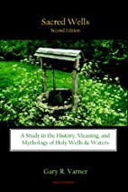 Sacred Wells: A Study in the History,…