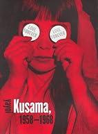 Love Forever: Yayoi Kusama, 1958-1968 by…