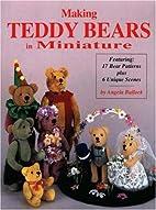 Making Teddy Bears in Miniature by Angela…