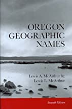 Oregon Geographic Names by Lewis A. McArthur