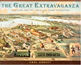 Abbott, Carl: The Great Extravaganza: Portland And The Lewis And Clark Exposition