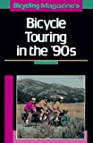 Bicycling Magazine Editors: Bicycling Magazine&#39;s Bicycle Touring in the &#39;90s