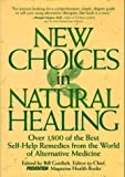Gottlieb, Bill: New Choices in Natural Healing: Over 1,800 of the Best Self-Help Remedies from the World of Alternative Medicine