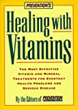 Prevention Magazine Health Books: Prevention's Healing With Vitamins: The Most Effective Vitamin and Mineral Treatments for Everyday Health Problems and Serious Disease-From Allergies and Arthritis to Water Retention and