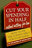 Editors of Rodale Press: Cut Your Spending in Half: Without Settling for Less  How to Pay the Lowest Price for Everything
