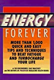 Kirchheimer, Sid: Energy Forever: More Than 1,000 Quick and Easy Tips and Techniques to Beat Fatigue and Turbocharge Your Life