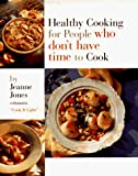 Jones, Jeanne: Healthy Cooking for People Who Don't Have Time to Cook