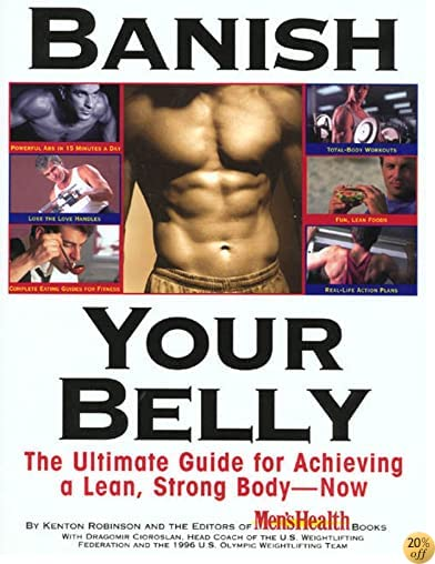 Banish Your Belly: The Ultimate Guide for Achieving a Lean, Strong Body- Now