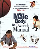 Caine, K. Winston: The Male Body - An Owner&#39;s Manual: The Ultimate Head-to-Toe Guide to Staying Healthy and Fit for Life