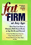 Bauman, Alisa: Fat to Firm at Any Age: How You Can Have a Slimmer, Well-Toned Body at Age 30, 40, and Beyond
