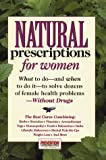 [???]: Natural Prescriptions for Women: What to Do-And When to Do It-To Solve More Than 100 Female Health Problems -Without Drugs