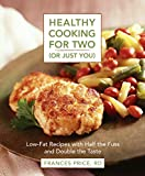 Price, Frances: Healthy Cooking for 2 (Or Just You): Low-Fat Recipes With Half the Fuss and Double the Taste
