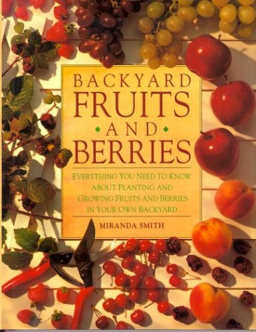 backyard-fruits-and-berries-everything-you-need-to-know-about-planting-and-growing-fruits-and-berries-in-your-own-backyard