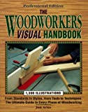 Arno, Jon: The Woodworker's Visual Handbook: From Standards to Syles, from Tools to Techniques  The Ultimate Guide to Every Phase of Woodworking