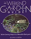 Roth, Susan A.: The Weekend Garden Guide: Work-Saving Ways to a Beautiful Backyard