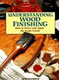 Flexner, Bob: Understanding Wood Finishing: How To Select And Apply The Right Finish