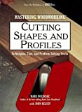 Kelsey, John: Cutting Shapes and Profiles: Techniques, Tips, and Problem-Solving Tricks