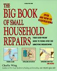 Wing, Charlie: The Big Book of Small Household Repairs: Your Goof-Proof Guide to Fixing over 200 Annoying Breakdowns