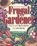 Erler, Catriona Tudor: The Frugal Gardener: How to Have More Garden for Less Money