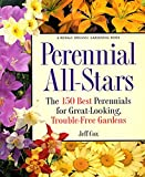 Cox, Jeff: Perennial All-Stars: The 150 Best Perennials for Great-Looking, Trouble-Free Gardens