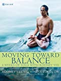 Zolotow, Nina: Moving Toward Balance: 8 Weeks of Yoga With Rodney Yee