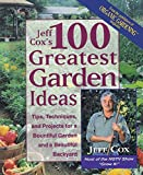 Cox, Jeff: Jeff Cox's 100 Greatest Garden Ideas: Tips, Techniques, and Projects for a Bountiful Garden and a Beautiful Backyard