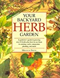 Smith, Miranda: Your Backyard Herb Garden: A Gardener's Guide to Growing over 50 Herbs Plus How to Use Them in Cooking, Crafts, Companion Planting and More