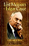 Cayce, Edgar: The Lost Memoirs of Edgar Cayce: Life As a Seer