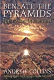 Andrew Collins: Beneath the Pyramids: Egypt's Greatest Secret Uncovered