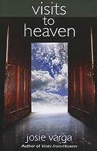 Visits to Heaven by Josie Varga