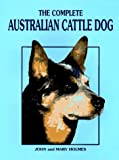 Holmes, John: The Complete Australian Cattle Dog