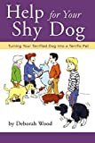 Aitken, Amy: Help for Your Shy Dog: Turning Your Terrified Dog into a Terrific Pet