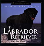 Weiss, Lisa: The Labrador Retriever: The Dog That Does It All