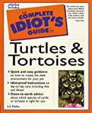 Liz Palika: The Complete Idiot's Guide to Turtles and Tortoises